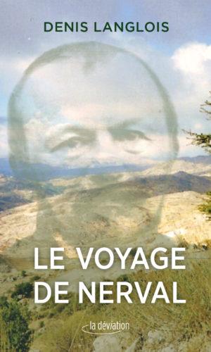 Le voyage de Nerval, Denis Langlois, couverture provisoire, éditions La Déviation